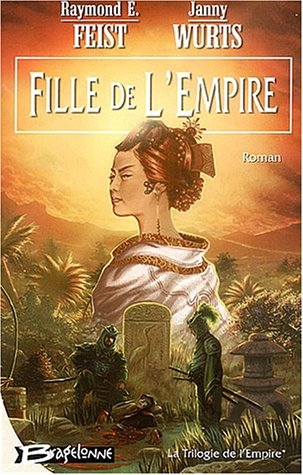 La Trilogie de l'Empire, tome 1 : Fille de l'Empire par Feist