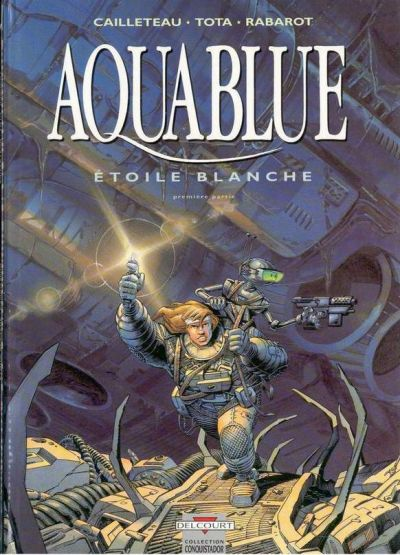 Aquablue, tome 6 : Etoile blanche, premi�re partie par Cailleteau