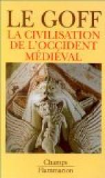 Les grandes Civilisations (3) : La civilisation de l'Occident m�di�val par Le Goff
