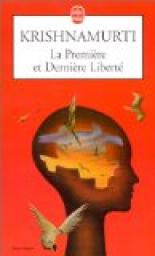 La premi�re et derni�re libert� par Krishnamurti