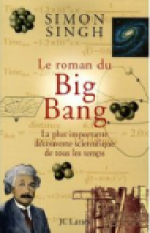 Le roman du Big Bang : La plus importante d�couverte scientifique de tous les temps par Singh