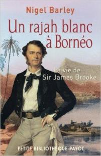 Un rajah blanc � Born�o : La vie de Sir James Brooke par Barley